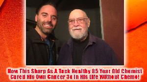 How An 85 Year Old Chemist Cured His Cancer Three Times In His Life Without Chemotherapy. Special Interview Episode Part 1/2