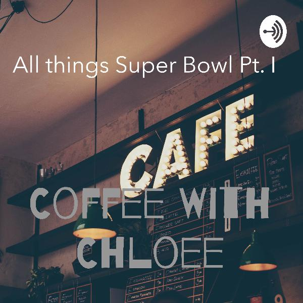 All Things Super Bowl Pt. I