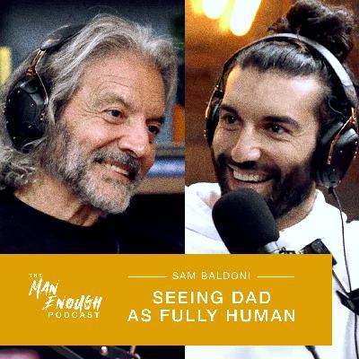 Sam Baldoni: Seeing Dad as Fully Human