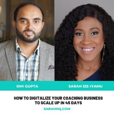 How to Digitalize your Coaching Business to Scale Up in 45 Days with Omi Gupta