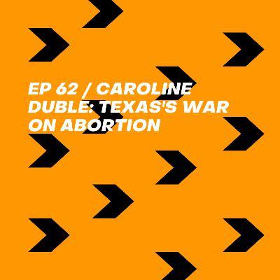 Caroline Duble: Texas's War on Abortion