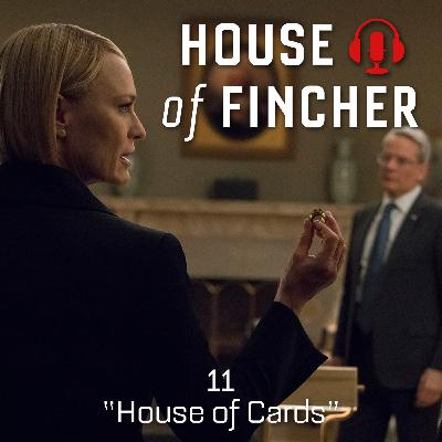 House of Fincher - 11 - House of Cards