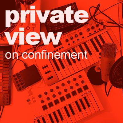 Private View | Confinement