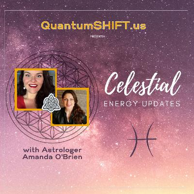 {Celestial Energy Updates} Pisces Season, with Astrologer Amanda O'Brien