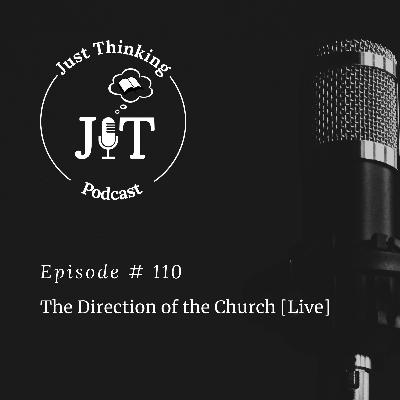 EP # 110 | The Direction of the Church [Live]