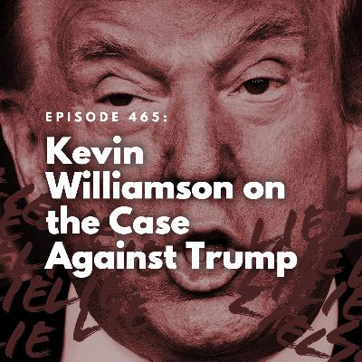 Kevin Williamson on the Case Against Trump
