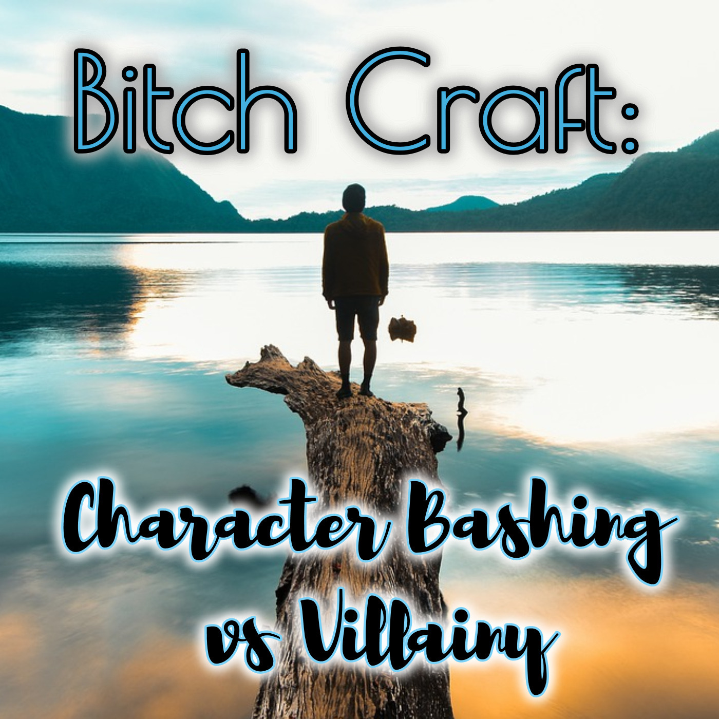 Bitch Craft:  Character Bashing vs Villainy