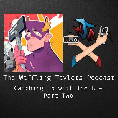 Teaser - Episode 117: Catching Up With The B - Part Two