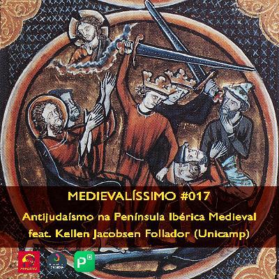#017: Antijudaísmo na Península Ibérica Medieval feat. Kellen Jacobsen Follador (Unicamp)