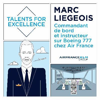#TalentsForExcellence - Marc Liegeois, Commandant de bord et instructeur Boeing 777 chez Air France