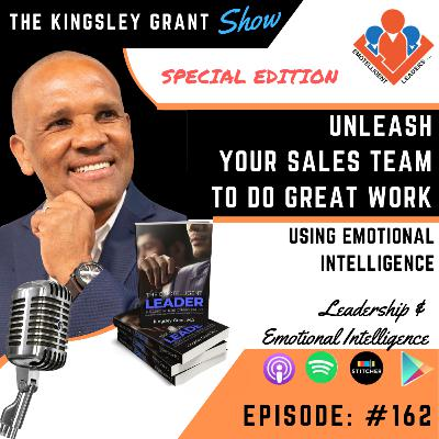 KGS162 | Unleash Your Sales Team To Do Great Work Using Emotional Intelligence with Kingsley Grant and Donald Kelly