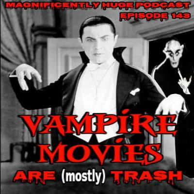 Episode 143 - Vampire Movies are (mostly) Trash
