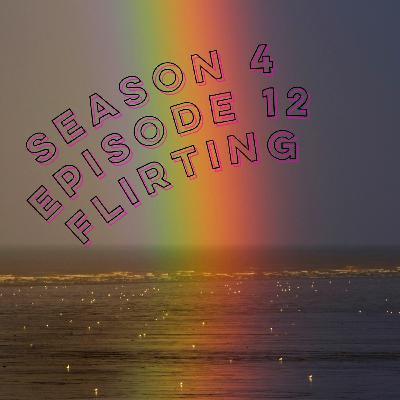 S4E12: Flirting