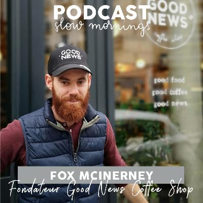 #15 Fox McInerney, fondateur de Good News Coffee Shop