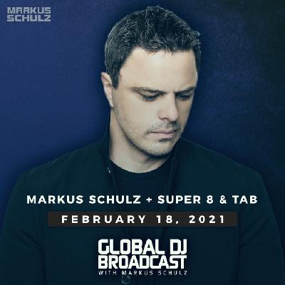 Global DJ Broadcast: Markus Schulz and Super8 & Tab (Feb 18 2021)
