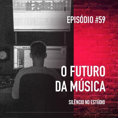 #59 - O Futuro da Música ( Feat. Daniel Junqueira & Mafius )