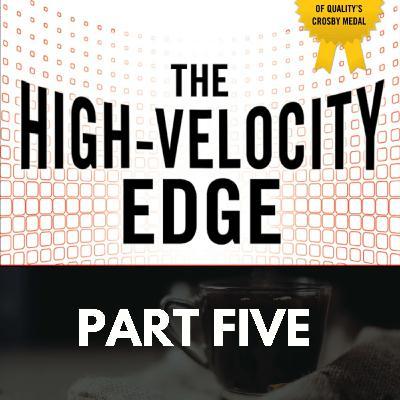 The High Velocity Edge: Part Five