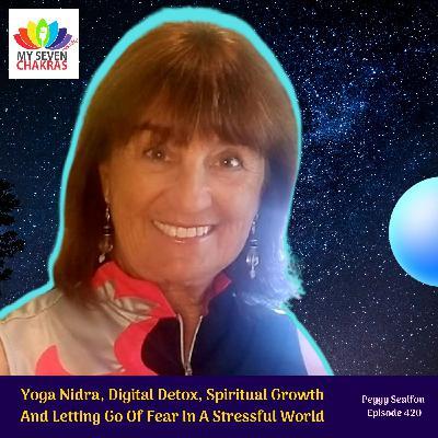 Yoga Nidra, Digital Detox, Spiritual Growth And Letting Go Of Fear In A Stressful World