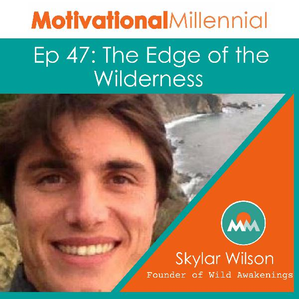 47: The Edge of the Wilderness with Skylar Wilson