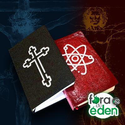 FdÉ 62: Cristãos + Ciência = Conflito?
