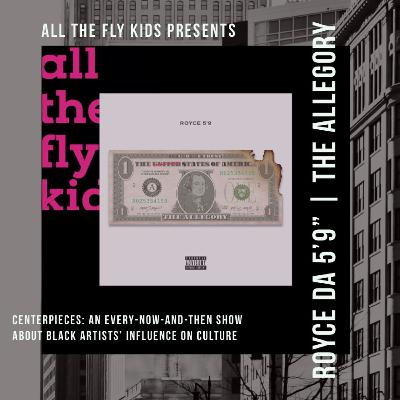 All The Fly Kids Presents Centerpieces: Royce Da 5'9"