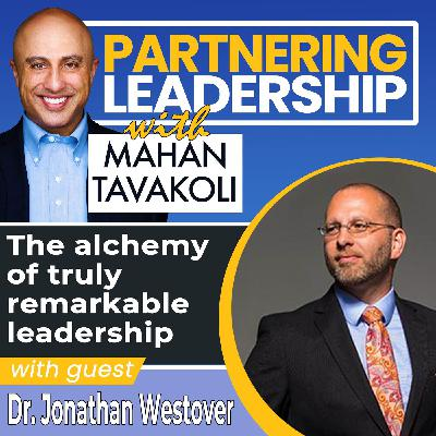 The alchemy of truly remarkable leadership with Dr. Jonathan Westover | Global Thought Leader
