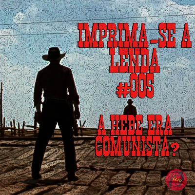Imprima-se a Lenda #005: A Hebe era comunista?