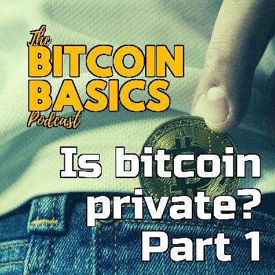 Is bitcoin private? Part 1 | Bitcoin Basics (108)