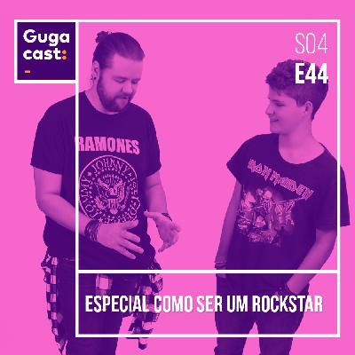 Especial Como Ser um Rockstar - Gugacast - S04E44