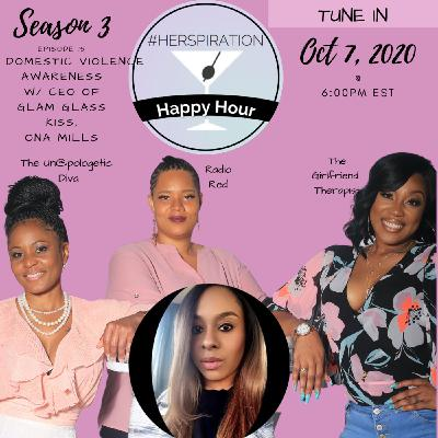 Herspiration Happy Hour Season 3, Episode 15, Domestic Violence Awareness Month w/ Ona Mills