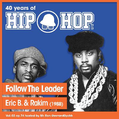 Vol.03 E74 - Follow the Leader by Eric B & Rakim released in 1988 - 40 Years of Hip Hop