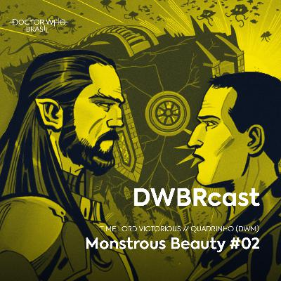 DWBRcast Time Lord Victorious 09 - Monstrous Beauty #02