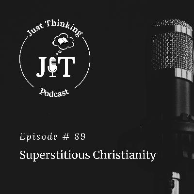 EP # 089 | Superstitious Christianity