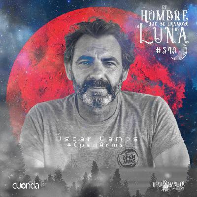ÓSCAR CAMPS FUNDADOR Y DIRECTOR DE OPEN ARMS #LUNA348