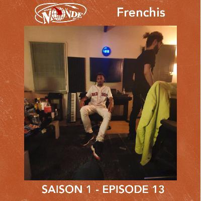 Dans Le Monde de... Frenchis #EP13