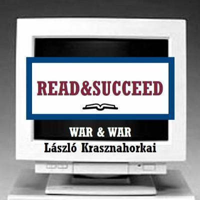 Read&Succeed | Ep 7 | War & War (1999) | László Krasznahorkai | 7-22-20