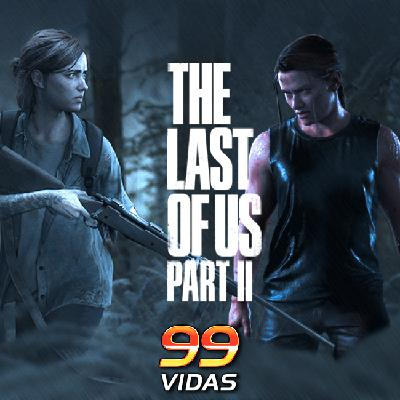 99Vidas 446 - The Last of Us Part II