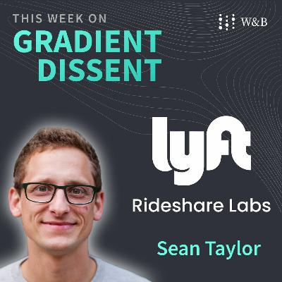 How Sean Taylor of Lyft Rideshare Labs thinks about business decision problems