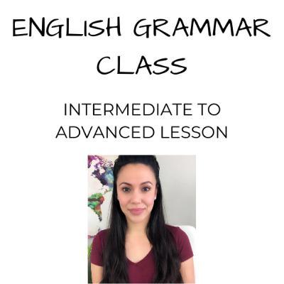 English Grammar Class | Intermediate to Advanced Lesson