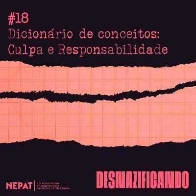 #18 - Dicionário de conceitos: Culpa e Responsabilidade