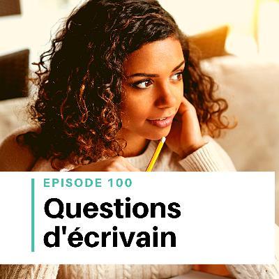 Ep #100 - Questions d'écrivain et de futur écrivain