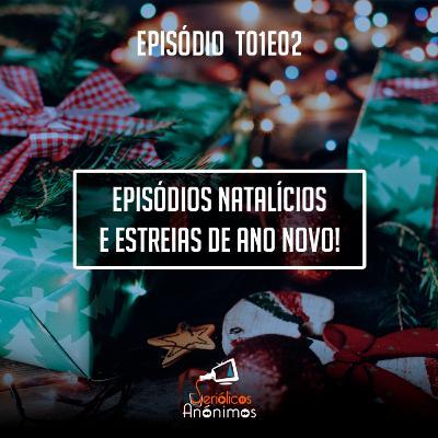 T01E02 - Episódios Natalícios e Estreias de Ano Novo!