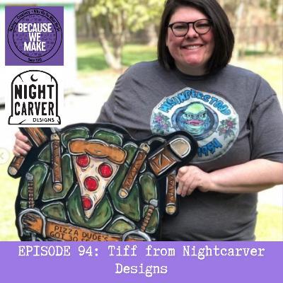 Episode 94: Tiff from Nightcarver Designs