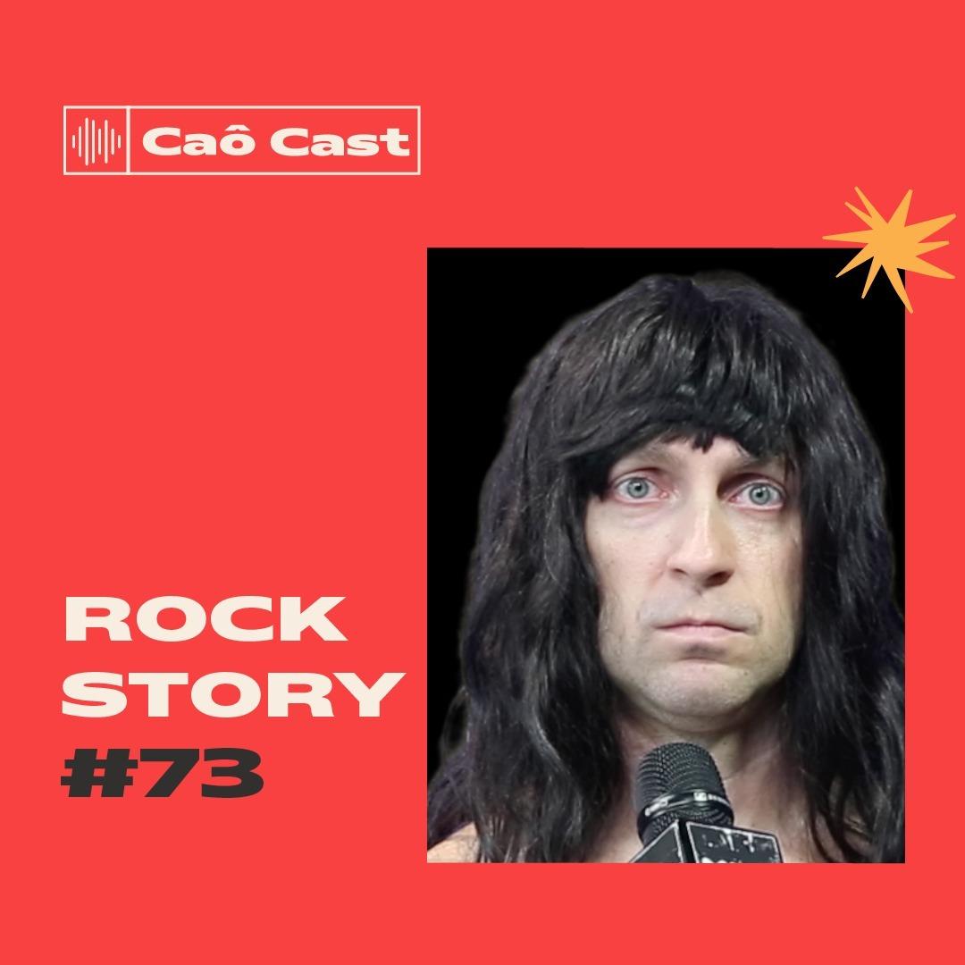 Caô Cast #73 - Rock Story