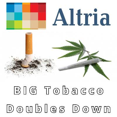 BIG Tobacco's Altria Doubling Down On Cannabis