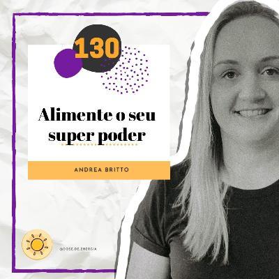 Dose #130 - Alimente seu super poder!