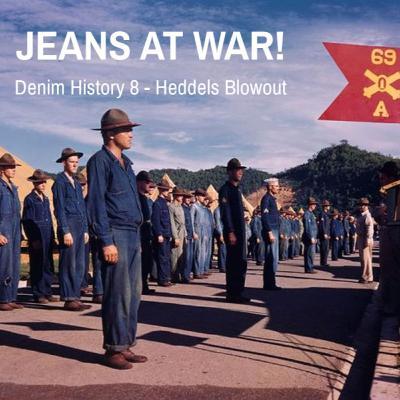 18 - Denim History pt. 8; JEANS AT WAR!