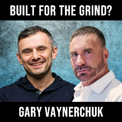 Built For the Grind W/ Gary Vee