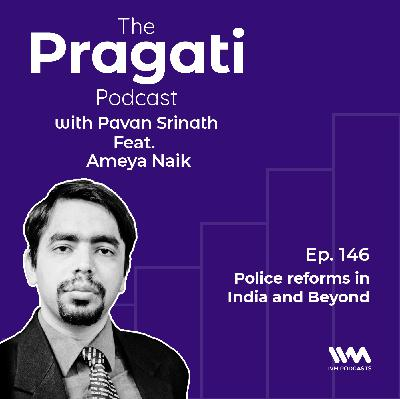 Ep. 146: Police reforms in India and Beyond