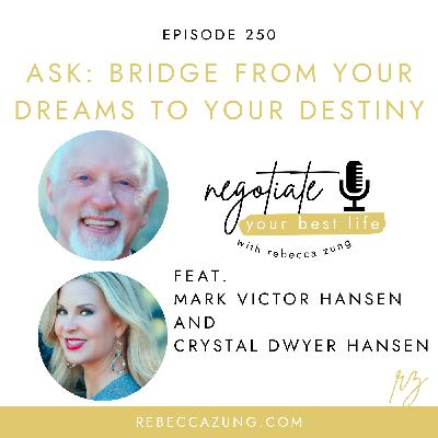 """""""Ask:  The Bridge from Your Dreams to Your Destiny"""" with Mark Victor Hansen and Crystal Dwyer Hansen on Negotiate Your Best Life with Rebecca Zung #250"""
